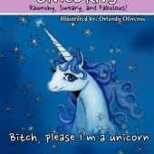 Unicorns: A Day In The Life. Raunchy, Sweary, and Fabulous: Fantasy Adult Coloring Book of Unicorns (Sweary Adult Coloring Books) (Volume 4)