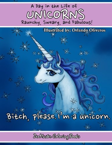 Unicorns A Day In The Life Raunchy Sweary and Fabulous Fantasy Adult Coloring Book of Unicorns Sweary Adult Coloring Books Volume 4